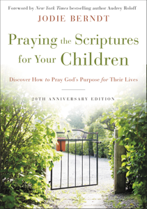 Praying the Scriptures for Your Children 20th Anniversary Edition