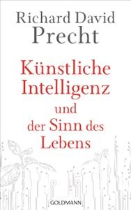 Künstliche Intelligenz und der Sinn des Lebens von Richard David Precht Buch-Cover