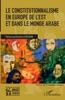 Le Constitutionnalisme En Europe De L'Est Et Dans Le Monde Arabe