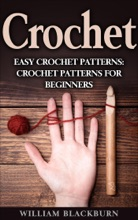 Crochet: Easy Crochet Patterns: Crochet Patterns for Beginners (Crochet books, Summer crochet, Simple crocheting)
