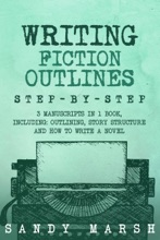Writing Fiction Outlines: Step-by-Step  3 Manuscripts in 1 Book  Essential Fiction Outline, Novel Outline and Fiction Book Outlining Tricks Any Writer Can Learn