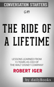 The Ride of a Lifetime: Lessons Learned from 15 Years as CEO of the Walt Disney Company by Robert Iger: Conversation Starters