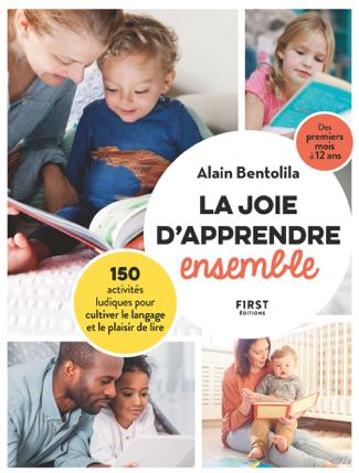 La joie d'apprendre ensemble - 150 activités ludiques pour cultiver le langage et le plaisir de lire - Alain Bentolila