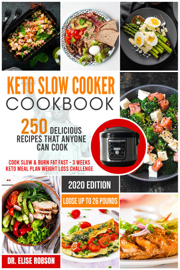 Keto Slow Cooker Cookbook #2020: 250 Delicious Recipes that Anyone Can Do - Cook Slow & Burn Fat Fast - 3 Weeks Keto Meal Plan Weight Loss Challange - Loose Up to 26 Pounds