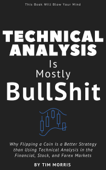 Technical Analysis: Is Mostly Bullshit - Why Flipping a Coin is a Better Strategy than Using Technical Analysis in the Financial, Stock, and Forex Markets