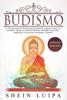 Budismo: La Guía Principal de Filosofia para principiantes. Supera el Estrés y la Ansiedad y obtiene un sentido de Libertad y Felicidad a través de la Meditación y las Practicas Conscientes. (Español) - Shein Luipa