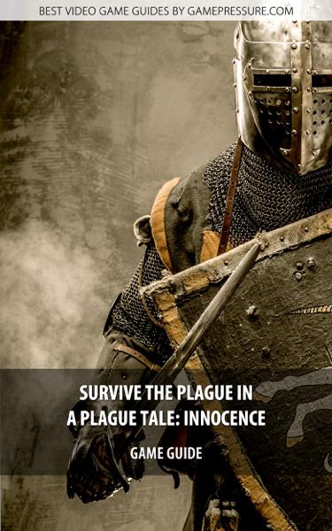 Survive The Plague in - A Plague Tale: Innocence