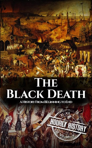 Hourly History - The Black Death: A History from Beginning to End