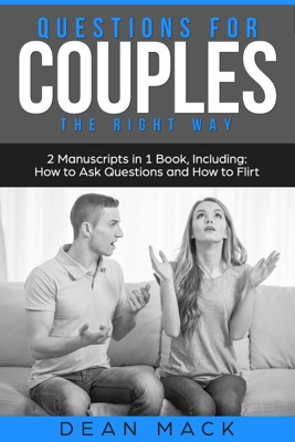 Questions for Couples: The Right Way - Bundle - The Only 2 Books You Need to Master Relationship Questions, Couples Communication and Questions to Ask Before Marriage Today
