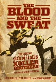 The Blood And The Sweat The Story Of Sick Of It All S Koller Brothers