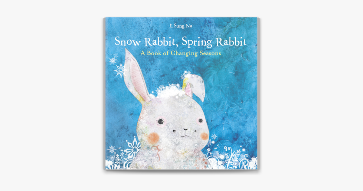 Snow Rabbit, Spring Rabbit: A Book of Changing Seasons - Il Sung Na