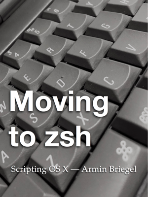 Armin Briegel - Moving to zsh book