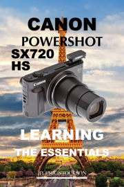 Canon PowerShot SX720 HS: Learning the Essentials