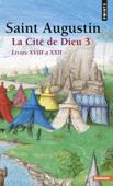 La Cité de Dieu T3. Livres XVIII à XXII