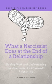 What a Narcissist Does at the End of a Relationship: Dealing With and Understanding the Aftermath of a Narcissistic Relationship