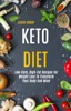 Keto Diet: Low-Carb, High-Fat Recipes for  Weight Loss To Transform  Your Body And Mind