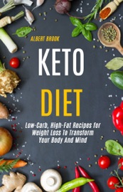 Keto Diet Low Carb High Fat Recipes For Weight Loss To Transform Your Body And Mind