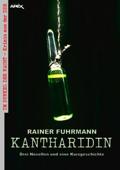 KANTHARIDIN - DREI NOVELLEN UND EINE KURZGESCHICHTE