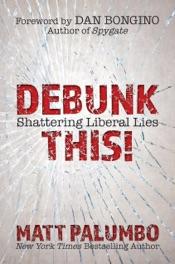 Debunk This!: Shattering Liberal Lies