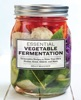 Essential Vegetable Fermentation: 70 Inventive Recipes to Make Your Own Pickles, Kraut, Kimchi, and More