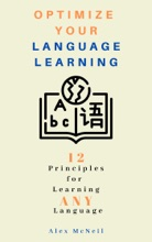 Optimize Your Language Learning: 12 Principles for Learning ANY Language