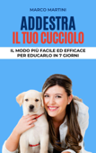 Addestra il tuo cucciolo: Il modo più facile ed efficace per educarlo in 7 giorni Book Cover