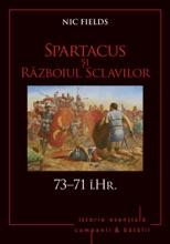 Campanii și Bătălii - 05 - Spartacus și Razboiul Sclavilor 73–71 î.Hr.