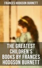 The Greatest Children's Books By Frances Hodgson Burnett