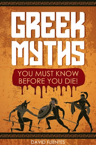 Greek Myths: You Must Know Before You Die! E-Book Download
