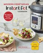 Modern Vegetarian Instant Pot® Cookbook