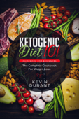 Ketogenic Diet 101 Guidebook for Beginners: The Complete Cookbook for Weight Loss