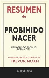 Download and Read Online Prohibido nacer: Memorias de racismo, rabia y risa de Trevor Noah: Conversaciones Escritas del Libro