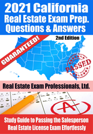 2021 California Real Estate Exam Prep Questions, Answers & Explanations: Study Guide to Passing the Salesperson Real Estate License Exam Effortlessly