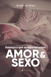 Download and Read Online Esqueça o que te disseram sobre amor e sexo