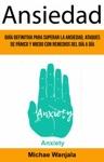 Ansiedad Gua Definitiva Para Superar La Ansiedad Ataques De Pnico Y Miedo Con Remedios Del Da A Da Anxiety