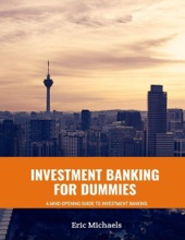 Investment Banking For Dummies: A Mind Opening Guide To Investment Banking