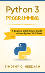 Python 3 Programming: A Beginner Crash Course Guide to Learn Python 3 in 1 Week