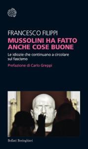 Mussolini ha fatto anche cose buone da Francesco Filippi