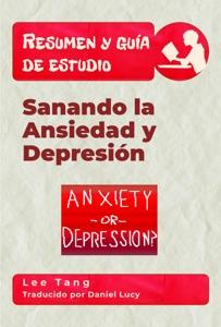 Resumen Y Guía De Estudio – Sanando La Ansiedad Y Depresión