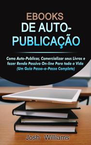 E-Books De Autopublicados: Como se autopublicar, divulgar seus livros e gerar renda passiva online para toda a vida. Book Cover