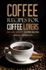Coffee Recipes for Coffee Lovers: Fun and Healthy Coffee Recipes