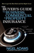 The Buyer's Guide To Business, Commercial And Property Insurance: How To Get The Best Deal And The Right Cover