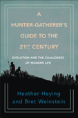 Download and Read Online A Hunter-Gatherer's Guide to the 21st Century