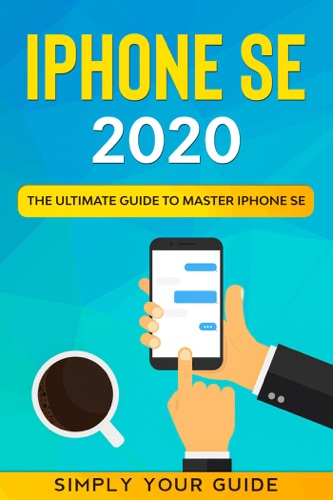 iPHONE SE 2020 - The Ultimate Guide to Master iPhone SE E-Book Download