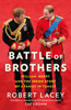 Robert Lacey - Battle of Brothers artwork