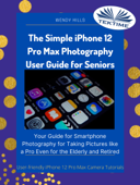 The Simple IPhone 12 Pro Max Photography User Guide For Seniors Book Cover