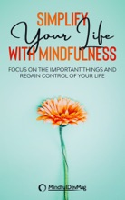 Simplify Your Life with Mindfulness: Focus on the Important Things and Regain Control of Your Life