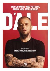 D'Ale: meus sonhos, meu futebol, minha vida, meu legado Book Cover