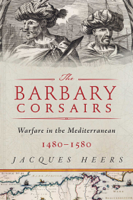 Jacques Heers - The Barbary Corsairs artwork
