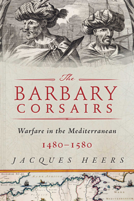 Jacques Heers - The Barbary Corsairs book